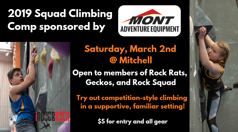 "Two images of climbers working on bouldering problems during a competition. Text between the photos reads: ""2019 Squad Climbing Comp sponsored by Mont Adventure Equipment. Saturday, March 2nd @ Mitchell, open to members of Rock Rats, Geckos, and Rock Squad. Try out competition-style climbing in a supportive, familiar setting! $5 for entry and all gear."""