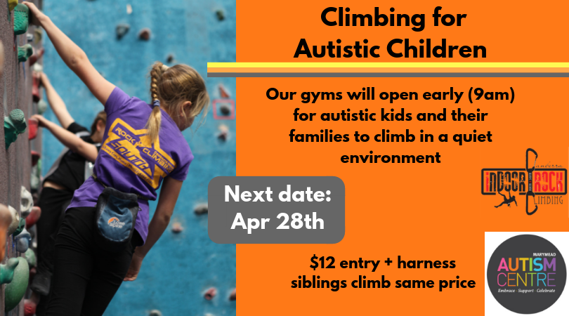 "A photo of a young girl climbing with her back facing the camera. Image text reads: ""Climbing for Autistic Children. Our gyms will open early (9am) for autistic kids and their families to climb in a quiet environment. Next date: April 28th. $12 entry and harness, siblings climb same price."""