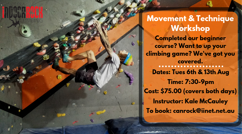 "A man climbs on a steep wall in one of our bouldering caves. Image text reads: ""Movement & Technique Workshop. Completed our beginner course? Want to up your climbing game? We've got you covered. Dates: Tues 6th & 13th Aug, Time: 7:30-9pm, Cost: $75 (covers both days), Instructor: Kaley McCauley, To book: canrock@iinet.net.au"""